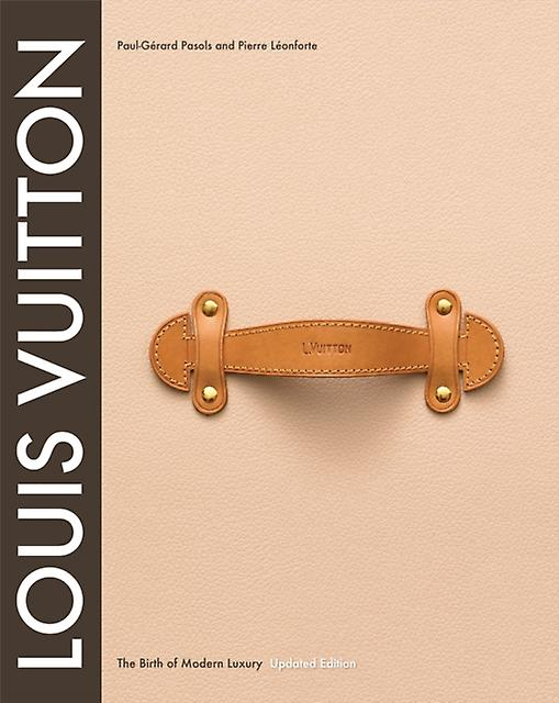 Louis Vuitton - The Birth of Modern Luxury
